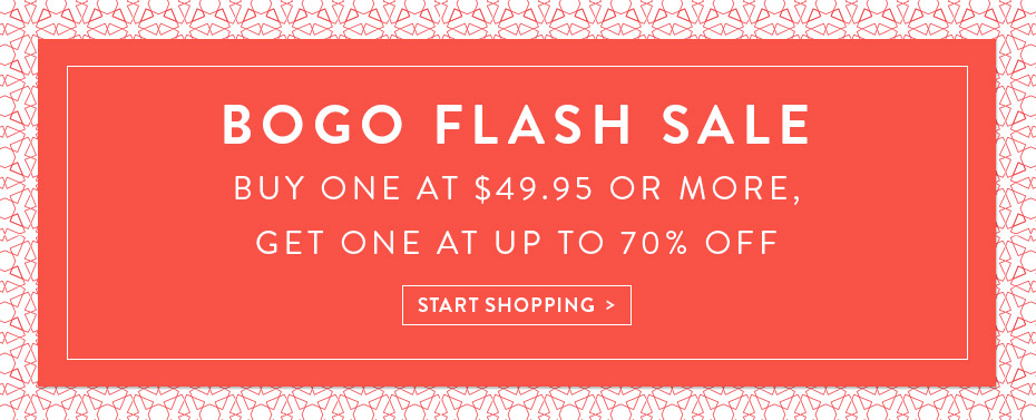BOGO Flash Sale: Buy One $49.95 or more, Get One at up to 70% Off.